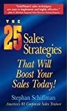 Schiffman, Stephan: The 25 Sales Strategies That Will Boost Your Sales Today!