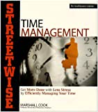 Cook, Marshall: Streetwise Time Management: Get More Done With Less Stress by Efficiently Managing Your Time