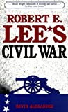 Alexander, Bevin: Robert E. Lee's Civil War