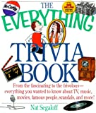 Segaloff, Nat: The Everything Trivia Book: From the Fascinating to the Frivolous-Everything You Wanted to Know About Tv, Music, Movies, Famous People, Scandals, and More!