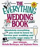 Anastasio, Janet: The Everything Wedding Book: Absolutely Everything You Need to Know to Survive Your Wedding Day and Actually Even Enjoy It!