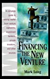 Long, Mark H.: Financing the New Venture: A Complete Guide to Raising Capital from Venture Capitalists, Investment Bankers, Private Investors, and Other Sources