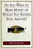 John D. Spooner: Do You Want to Make Money or Would You Rather Fool Around?