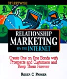 Parker, Roger C.: Streetwise Relationship Marketing On The Internet (Streetwise)