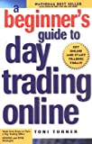 Turner, Toni: A Beginner's Guide to Day Trading Online