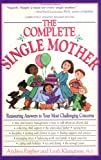 Engber, Andrea: The Complete Single Mother: Reassuring Answers to Your Most Challenging Concerns