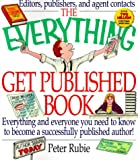 Rubie, Peter: The Everything Get Published Book: Everything and Everyone You Need to Know to Become a Successfully Published Author!