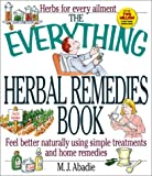 Abadie, M. J.: The Everything Herbal Remedies Book: Feel Better Naturally Using Simple Treatments and Home Remedies