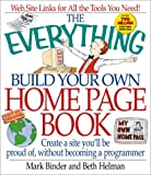 Binder, Mark: The Everything Build Your Own Home Page Book: Create a Site You&#39;ll Be Proud Of, Without Becoming a Programmer