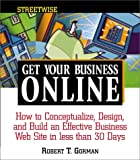 Gorman, Robert T.: Streetwise Get Your Business Online: How to Conceptualize, Design, and Build an Effective Business Web Site in Less Than 30 Days