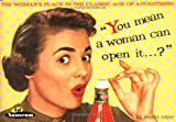 [???]: You Mean a Woman Can Open It ?: The Woman's Place in the Classic Age of Advertising
