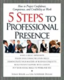 Bixler, Susan: 5 Steps to Professional Presence: How to Project Confidence, Competence, and Credibility at Work