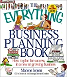 Jensen, Marlene: The Everything Business Planning Book: How to Plan for Success in a New or Growing Business