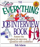 Adams, Bob: The Everything Job Interview Book: Answer the Toughest Job Interview Questions With Confidence