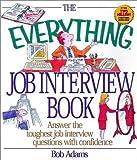Adams, Bob: The Everything Job Interview Book