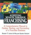 Justis, Robert T.: Streetwise Achieving Wealth Through Franchising: A Comprehensive Manual to Finding, Starting, and Succeeding in a Franchise Business