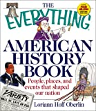Oberlin, Loriann Hoff: The Everything American History Book: People, Places, and Events That Shaped Our Nation