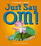 Gordhamer, Soren: Just Say Om!: Your Life's Journey