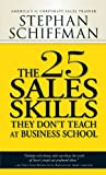 Schiffman, Stephan: The 25 Sales Skills: They Don't Teach at Business School