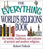 Pollock, Robert: The Everything World's Religions Book: Discover the Beliefs, Traditions, and Cultures of Ancient and Modern Religions