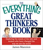 Mannion, James: The Everything Great Thinkers Book: Exploring the Minds of the Men and Women Who Have Changed the Way We See the World