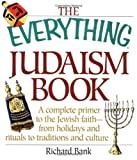 Bank, Richard: The Everything Judaism Book: A Complete Primer to the Jewish Faith-From Holidays and Rituals to Traditions and Culture