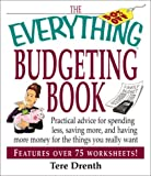 Drenth, Tere: The Everything Budgeting Book: Practical Advice for Spending Less, Saving More, and Having More Money for the Things You Really Want