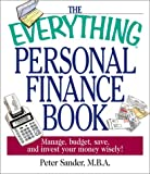 Sander, Peter J.: The Everything Personal Finance Book: Manage, Budget, Save, and Invest Your Money Wisely (Everything (Business & Personal Finance))