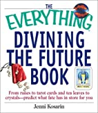 The Everything Divining the Future Book:…