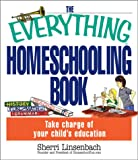 Linsenbach, Sherri: The Everything Homeschooling Book: Take Charge of Your Child's Education