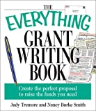 Judy Tremore: The Everything Grant Writing Book: Create the Perfect Proposal to Raise the Funds You Need (Everything Series)