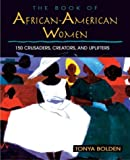 Bolden, Tonya: The Book of African American Women: 150 Crusaders, Creators, and Uplifters
