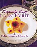 Puente, Debbie: Elegantly Easy Creme Brulee & Other Custard Desserts