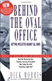 Morris, Dick: Behind the Oval Office : Getting Reelected Against All Odds