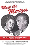 Edelman, Rob: Meet the Mertzes: The Life Stories of I Love Lucy's Other Couple