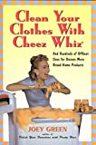 Green, Joey: Clean Your Clothes with Cheez Whiz: And Hundreds of Offbeat Uses for Dozens More Brand-Name Products