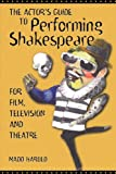 Harold, Madd: The Actor's Guide to Performing Shakespeare: For Film, Television and Theater
