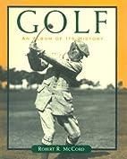 Golf: An Album of Its History by Robert…