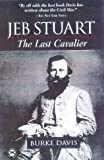 Davis, Burke: Jeb Stuart : The Last Cavalier