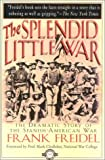 Freidel, Frank: The Splendid Little War