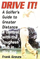 Drive It! : A Golfer's Guide to Greater…