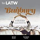Bunbury by Tom Jacobson
