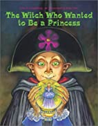 The Witch Who Wanted to Be a Princess by…