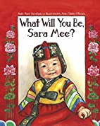 What Will You Be, Sara Mee? by Kate Aver…