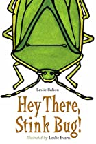 Hey There, Stink Bug! by Leslie Bulion