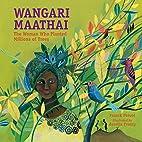 Wangari Maathai: The Woman Who Planted…