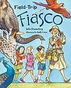 Field-Trip Fiasco by Julie Danneberg