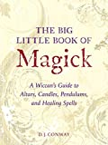 Conway, D.J.: The Big Little Book of Magick: A Wiccan's Guide to Altars, Candles, Pendulums, and Healing Spells