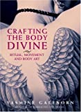 Galenorn, Yasmine: Crafting the Body Divine: Ritual, Movement and Body Art