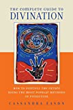Eason, Cassandra: The Complete Guide to Divination: How to Foretell the Future Using the Most Popular Methods of Prediction